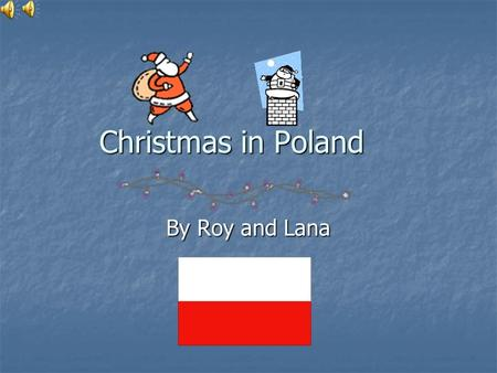 Christmas in Poland By Roy and Lana Christmas in Poland 1st part Advent is a very special time of the year in Poland. Each Sunday a candle is lit. Celebrations.