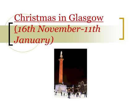 Christmas in Glasgow (16th November-11th January).