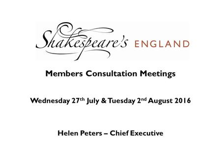 Members Consultation Meetings Wednesday 27 th July & Tuesday 2 nd August 2016 Helen Peters – Chief Executive.