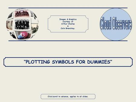"Click/scroll to advance, applies to all slides. ""PLOTTING SYMBOLS FOR DUMMIES"" Images & Graphics courtesy of Arthur Charles & Colin Brenchley."