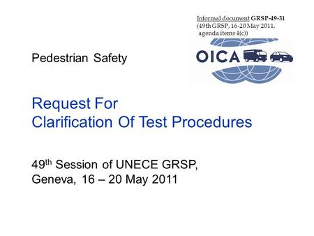 Pedestrian Safety Request For Clarification Of Test Procedures 49 th Session of UNECE GRSP, Geneva, 16 – 20 May 2011 Informal document GRSP-49-31 (49th.