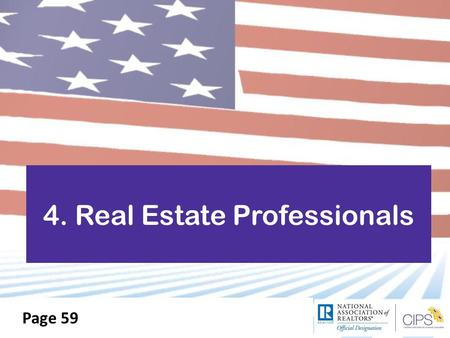 4. Real Estate Professionals Page 59. Licensee or REALTOR ®  REALTOR® = member of NAR  Membership voluntary, open to all real estate licensees  About.