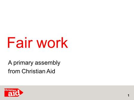 Fair work 1 A primary assembly from Christian Aid.