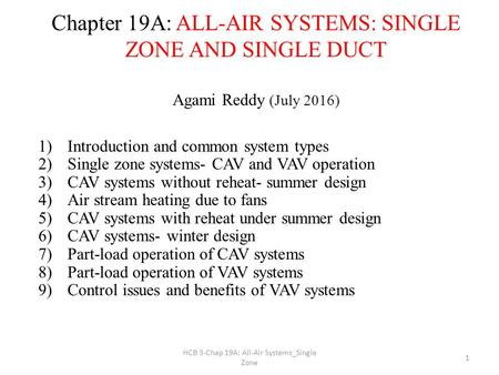 HCB 3-Chap 19A: All-Air Systems_Single Zone 1 Chapter 19A: ALL-AIR SYSTEMS: SINGLE ZONE AND SINGLE DUCT Agami Reddy (July 2016) 1)Introduction and common.