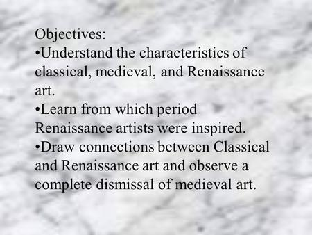 Objectives: Understand the characteristics of classical, medieval, and Renaissance art. Learn from which period Renaissance artists were inspired. Draw.