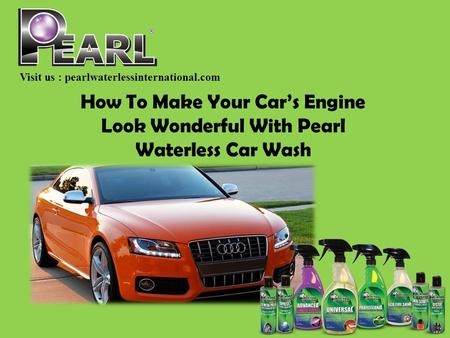 How To Make Your Car's Engine Look Wonderful With Pearl Waterless Car Wash Visit us : pearlwaterlessinternational.com.