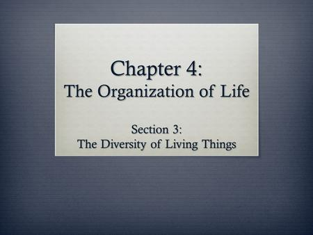Chapter 4: The Organization of Life Section 3: The Diversity of Living Things.