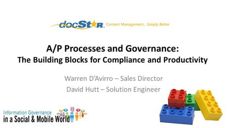 A/P Processes and Governance: The Building Blocks for Compliance and Productivity Warren D'Avirro – Sales Director David Hutt – Solution Engineer.