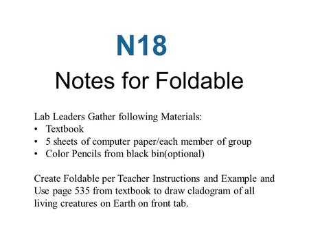 N18 Notes for Foldable Lab Leaders Gather following Materials: Textbook 5 sheets of computer paper/each member of group Color Pencils from black bin(optional)