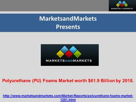 MarketsandMarkets Presents Polyurethane (PU) Foams Market worth $61.9 Billion by 2018.