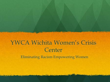 YWCA Wichita Women's Crisis Center Eliminating Racism Empowering Women.