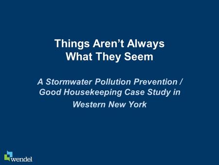 Things Aren't Always What They Seem A Stormwater Pollution Prevention / Good Housekeeping Case Study in Western New York.