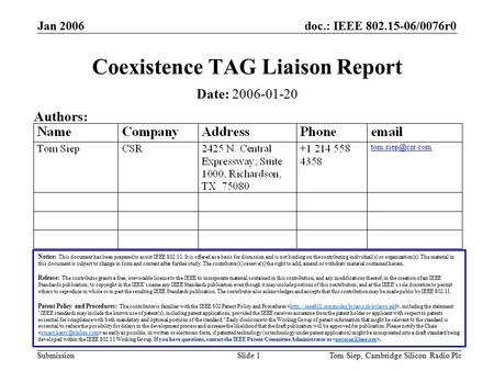 Doc.: IEEE 802.15-06/0076r0 Submission Jan 2006 Tom Siep, Cambridge Silicon Radio PlcSlide 1 Coexistence TAG Liaison Report Notice: This document has been.