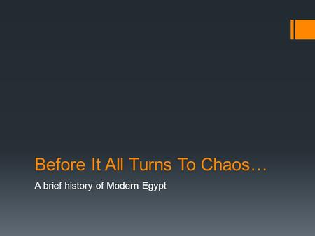 Before It All Turns To Chaos… A brief history of Modern Egypt.