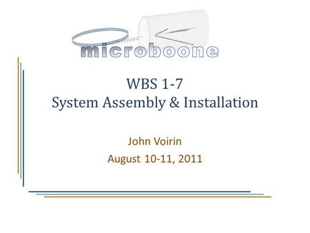 WBS 1-7 System Assembly & Installation John Voirin August 10-11, 2011.