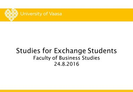 Studies for Exchange Students Faculty of Business Studies 24.8.2016.