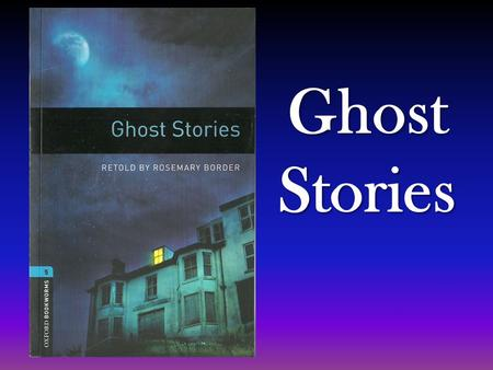 Ghost Stories. Introduction Ghost stories is the book I am going to talk about. It deals with several short scary and intriguing stories but I am going.