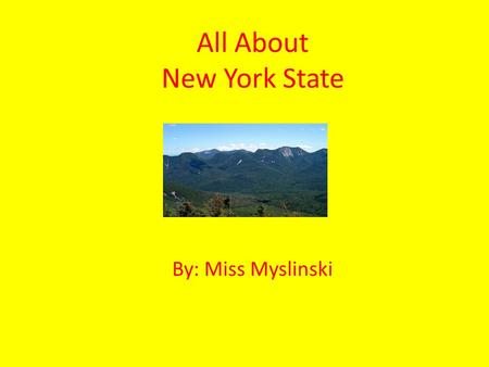 All About New York State By: Miss Myslinski. New York State The state nickname of New York is The Empire State. The abbreviation of New York is NY The.