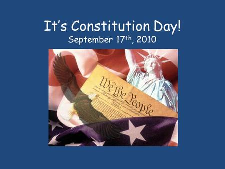 It's Constitution Day! September 17 th, 2010. Let's Brainstorm... What is a Constitution? A constitution is a set of traditions, rules, and laws for the.