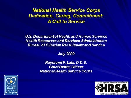 National Health Service Corps Dedication, Caring, Commitment: A Call to Service U.S. Department of Health and Human Services Health Resources and Services.