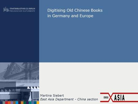 Digitising Old Chinese Books in Germany and Europe Martina Siebert East Asia Department - China section.