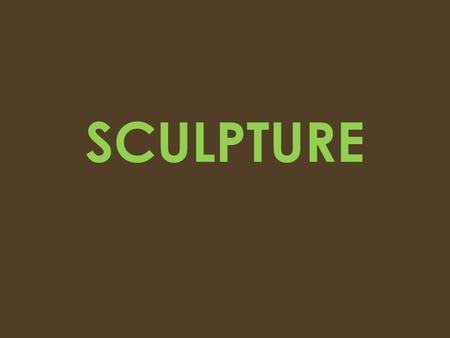 SCULPTURE. Definition A three-dimensional artwork that may be created from various types of materials, commonly stone (either rock or marble), metal,