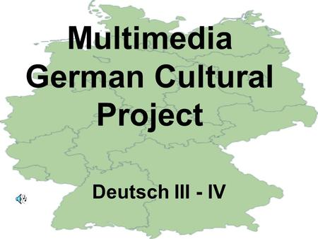 Multimedia German Cultural Project Deutsch III - IV.