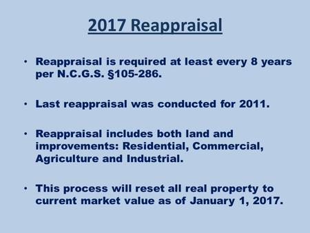 2017 Reappraisal Reappraisal is required at least every 8 years per N.C.G.S. §105-286. Last reappraisal was conducted for 2011. Reappraisal includes both.
