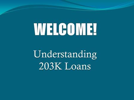 Understanding 203K Loans. Presented By: Mark Williams HUD Certified 203K Loan Consultant North Carolina Licensed Home Inspector (#1814) President: Integrated.