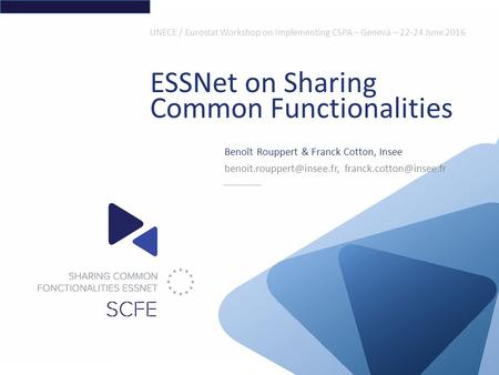 UNECE / Eurostat Workshop on Implementing CSPA – Geneva – 22-24 June 2016 ESSNet on Sharing Common Functionalities