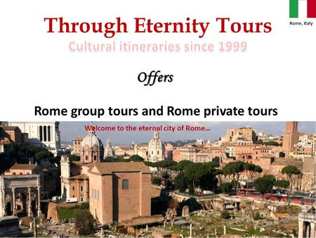 Through Eternity ToursOffers Rome group tours and Rome private tours Rome, Italy Welcome to the eternal city of Rome…