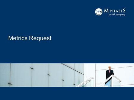 Metrics Request. Agenda Objective Role Metrics Request types Workflow of Metrics Request Notification Details Creation of Request Walkthrough of Request.
