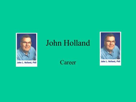 John Holland Career. John Holland's Basic Information Spent most of his career at Johns Hopkins University Creator of RIASEC career development model.