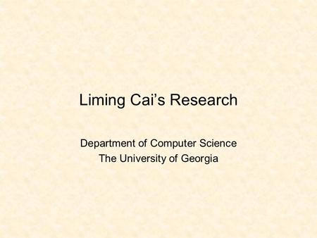 Liming Cai's Research Department of Computer Science The University of Georgia.