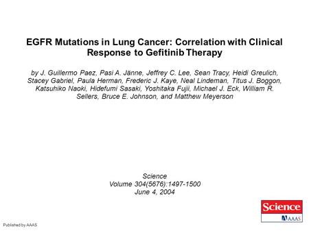 EGFR Mutations in Lung Cancer: Correlation with Clinical Response to Gefitinib Therapy by J. Guillermo Paez, Pasi A. Jänne, Jeffrey C. Lee, Sean Tracy,