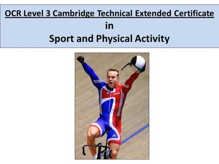 OCR Level 3 Cambridge Technical Extended Certificate in Sport and Physical Activity.