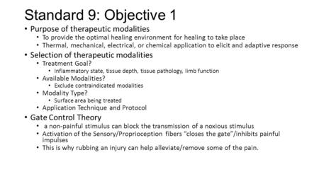 Standard 9: Objective 1 Purpose of therapeutic modalities To provide the optimal healing environment for healing to take place Thermal, mechanical, electrical,