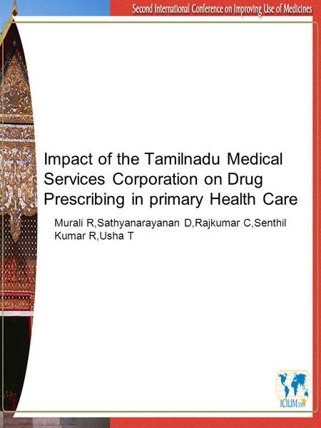 Impact of the Tamilnadu Medical Services Corporation on Drug Prescribing in primary Health Care Murali R,Sathyanarayanan D,Rajkumar C,Senthil Kumar R,Usha.