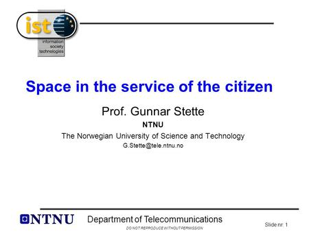DO NOT REPRODUCE WITHOUT PERMISSION Department of Telecommunications Slide nr: 1 Space in the service of the citizen Prof. Gunnar Stette NTNU The Norwegian.