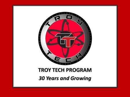 TROY TECH PROGRAM 30 Years and Growing. Welcome to Pre-Internship Mrs. Downum, TT Office