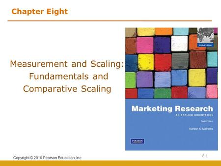 Copyright © 2010 Pearson Education, Inc. 8-1 Chapter Eight Measurement and Scaling: Fundamentals and Comparative Scaling.