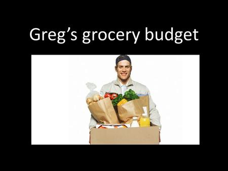 Greg's grocery budget. On Sunday, Greg has to but all the groceries and toiletries he needs for the whole week Joey wants to buy his supplies at Foodie.