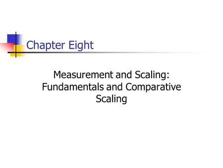 Chapter Eight Measurement and Scaling: Fundamentals and Comparative Scaling.