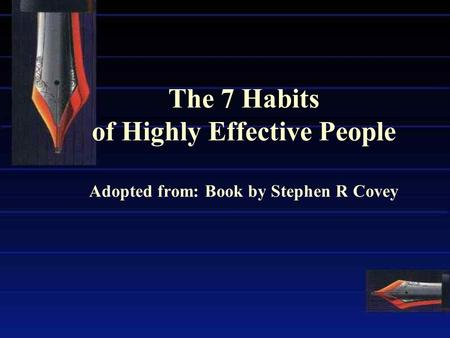 The 7 Habits of Highly Effective People Adopted from: Book by Stephen R Covey.