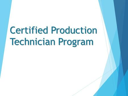 Certified Production Technician Program. The Certified Production Technician certification addresses the core technical competencies of higher skilled.