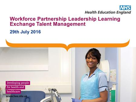 Workforce Partnership Leadership Learning Exchange Talent Management 29th July 2016.