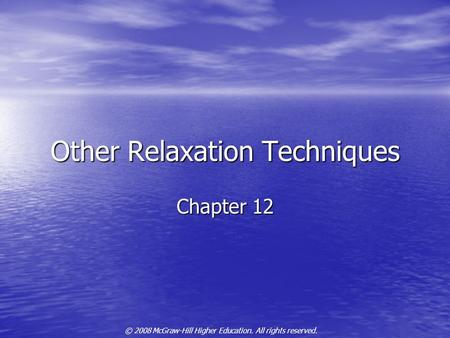 © 2008 McGraw-Hill Higher Education. All rights reserved. Other Relaxation Techniques Chapter 12.