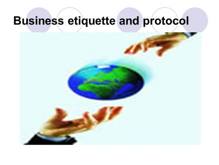 Business <strong>etiquette</strong> and protocol. Customs w Customs are behaviors generally expected in specific situations 。 w they are established in socially acceptable.