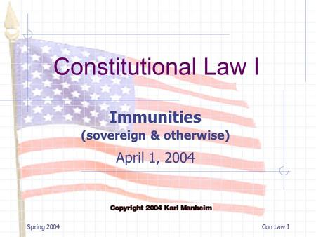 Constitutional Law I Spring 2004Con Law I Immunities (sovereign & otherwise) April 1, 2004.