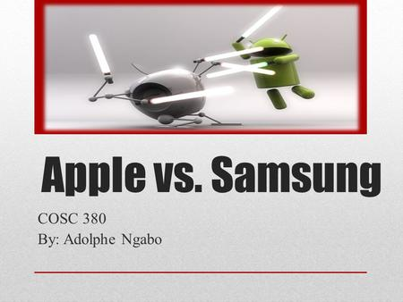 Apple vs. Samsung COSC 380 By: Adolphe Ngabo. Roadmap About Samsung About Apple Apple & Samsung Patent Lawsuit Features of Products in question Outcome.